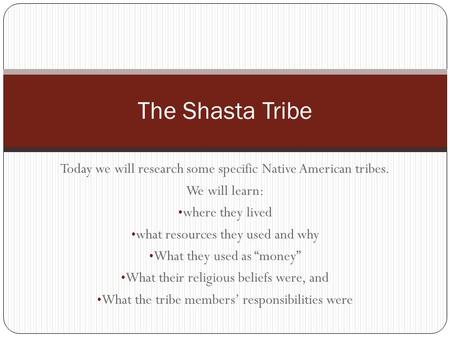 "Today we will research some specific Native American tribes. We will learn: where they lived what resources they used and why What they used as ""money"""