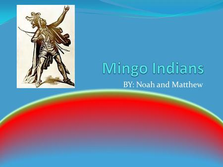 BY: Noah and Matthew. Art The Mingo Indians are known for their false face mask. The picture on the false face mask represents their family. They also.
