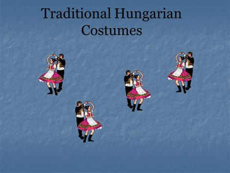 Traditional Hungarian Costumes. Hungarians (and also their ethnic groups living beyond the current frontiers in the Carpathian-Basin) are well known for.
