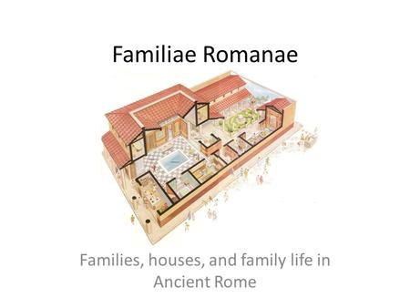 Families, houses, and family life in Ancient Rome