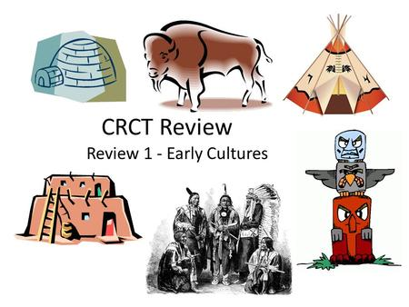 CRCT Review Review 1 - Early Cultures. Explore the Native American Nations Nez Perce Pawnee Seminole Hopi Innuit Kwakiutl.