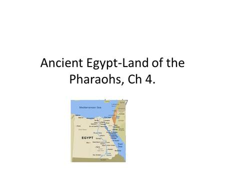 Ancient Egypt-Land of the Pharaohs, Ch 4. 9/6-9/7.