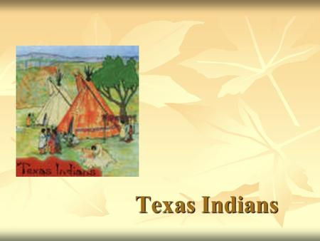 Texas Indians. The Western Gulf Culture Area Karankawa -hunters and gatherers who lived in the area of Galveston to Corpus Christi. They were nomads.
