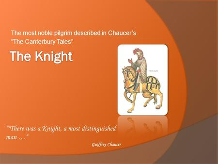 "The most noble pilgrim described in Chaucer's ""The Canterbury Tales"""