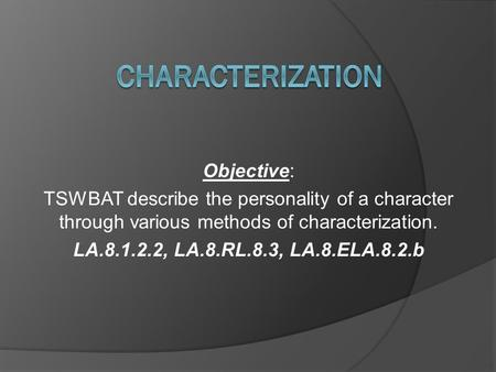 Objective: TSWBAT describe the personality of a character through various methods of characterization. LA.8.1.2.2, LA.8.RL.8.3, LA.8.ELA.8.2.b.