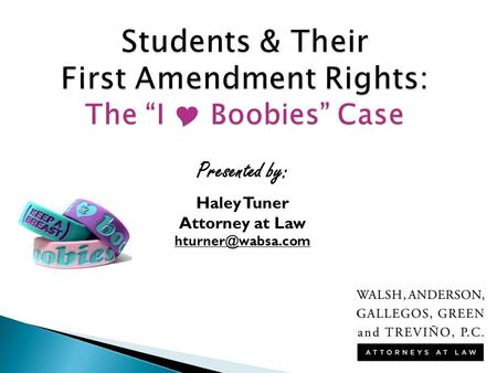 "Students & Their First Amendment Rights: The ""I  Boobies"" Case Presented by: Haley Tuner Attorney at Law"