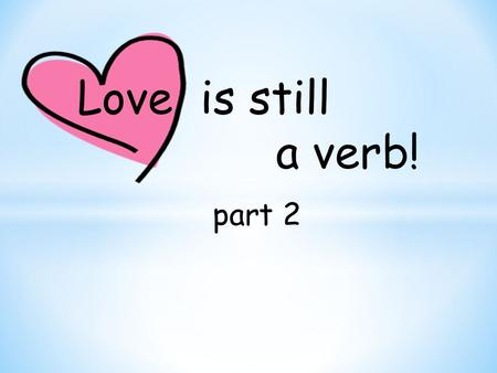 Love is still a verb! part 2. All are Welcome Let us build a house where love can dwell and all can safely live, A place where saints and children tell.