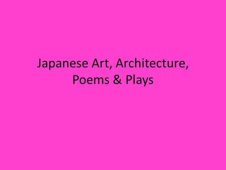 Japanese Art, Architecture, Poems & Plays. Art & Architecture Japan borrowed artistic ideas from China and Korea Japanese artisans made many things with.