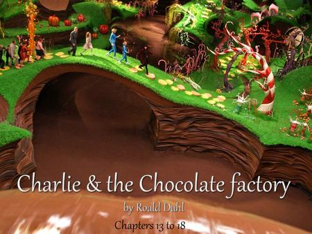"Chapters 13 to 18. Chapter 13 : The Big Day Arrives ""Outside the gates of Wonka's factory, enormous crowds of people had gathered to watch the five lucky."