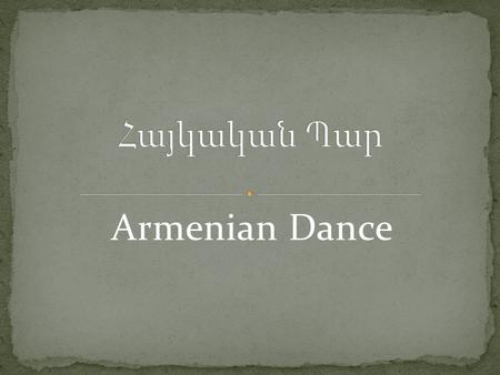 Armenian Dance. Armenian dance is one of the oldest, richest and most varied types of dance in history. Rock paintings of scenes of dancing have been.