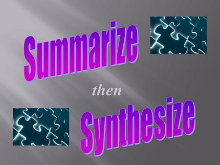 then Connect to the Text 1.What do you know about summarizing? What words come to mind? 2. How do you summarize? 1.What do you know about summarizing?