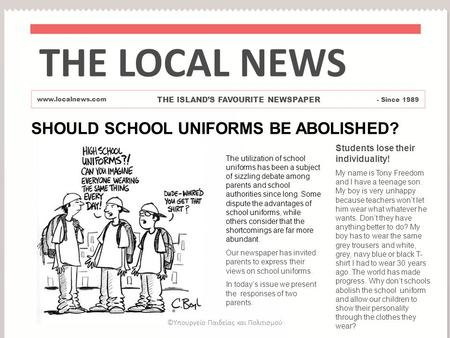 SHOULD SCHOOL UNIFORMS BE ABOLISHED? Students lose their individuality! My name is Tony Freedom and I have a teenage son. My boy is very unhappy because.