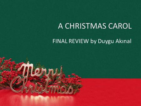 A CHRISTMAS CAROL FINAL REVIEW by Duygu Akınal. TRUE or FALSE Each group will answer the questions one by one. If they can answer the question correctly,