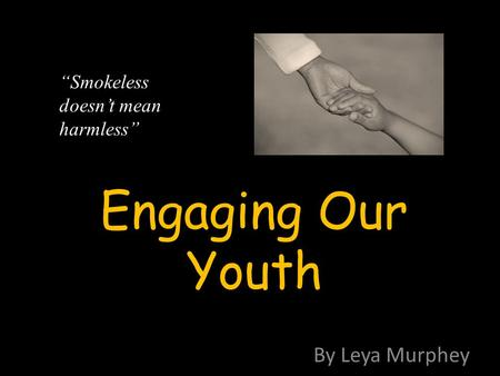 "Engaging Our Youth By Leya Murphey ""Smokeless doesn't mean harmless"""