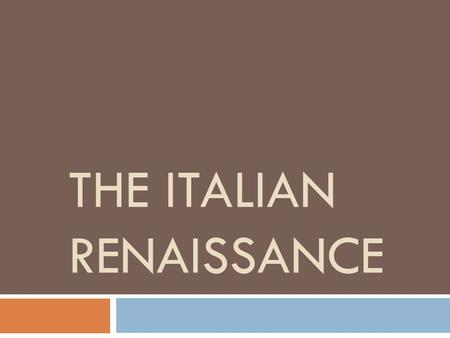 THE ITALIAN RENAISSANCE. WHY ITALY?  See Do Now from last week!  Northern Italy had WAY more cities than rest of Europe because of trade  Merchants.