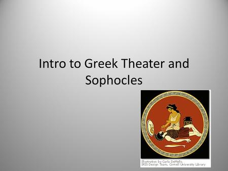 Intro to Greek Theater and Sophocles. Greek Theater Greeks very competitive by nature Had many festivals with competitions Dionysia: Most famous festival-it.