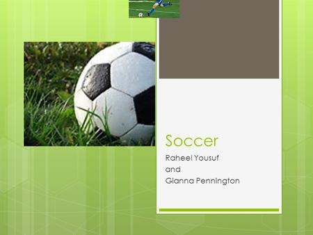 Soccer Raheel Yousuf and Gianna Pennington. Table of Contents  Uniforms page 2  Rules page 3  The World cup page 4  Index page 5  Glossary page 6.