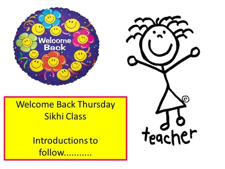 Welcome Back Thursday Sikhi Class Introductions to follow...........