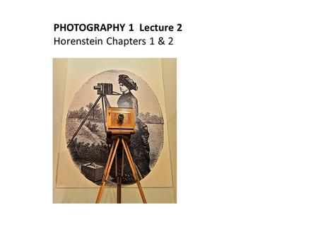 PHOTOGRAPHY 1 Lecture 2 Horenstein Chapters 1 & 2.