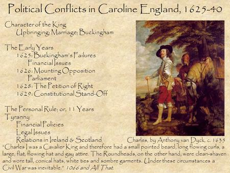 Political Conflicts in Caroline England, 1625-40 Character of the King Upbringing; Marriage; Buckingham The Early Years 1625: Buckingham's Failures Financial.