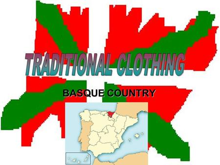 BASQUE COUNTRY. TRADITIONAL CLOTHES FOR WOMEN They are composed by a shirt that can have different colours, a long skirt, an apron and a scarf which is.