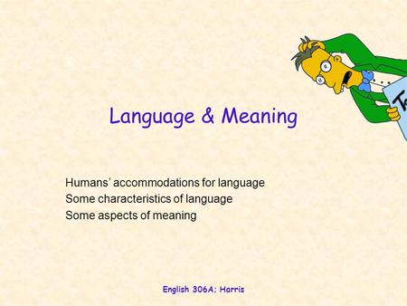 Language & Meaning Humans' accommodations for language