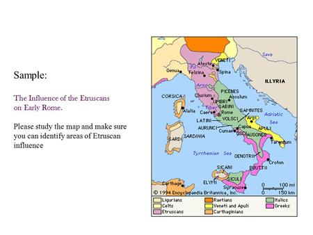 Sample: The Influence of the Etruscans on Early Rome. Please study the map and make sure you can identify areas of Etruscan influence.