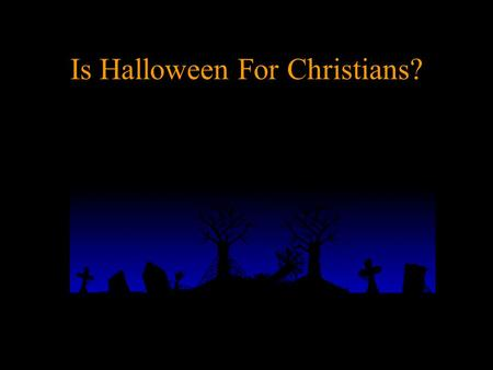 1 Is Halloween For Christians?. 2 Kid's Treat or Pagan Trick? History tells us the Druids sacrificed people to cast spells and even fought against Caesar.
