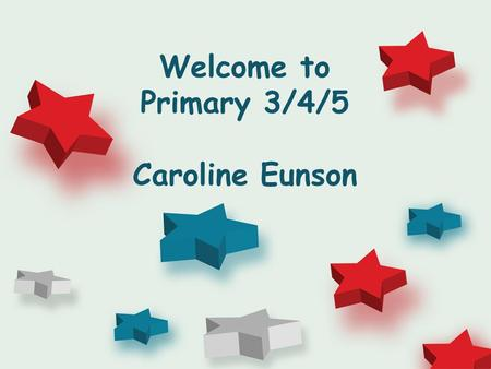 Welcome to Primary 3/4/5 Caroline Eunson. -Curriculum for Excellence- Maths and Numeracy Literacy Topic Science and technology Health and Wellbeing RME.