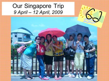 Our Singapore Trip 9 April – 12 April, 2009. During Easter, we went to Singapore for four days. We were very excited! We took this photo at Kowloon Airport.