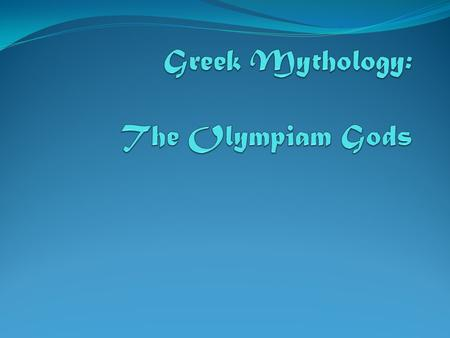 The Ancient Greek Universe The Greek gods lived in an area possibly in the heavens above the earth or on a beautiful mountain on earth called Mount Olympus.