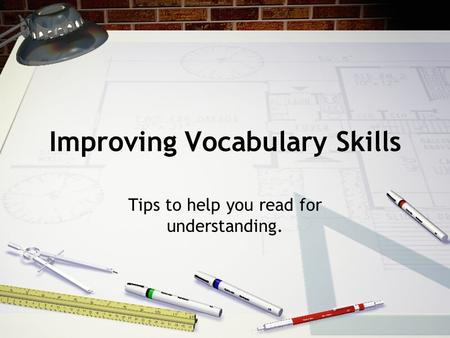 Improving Vocabulary Skills Tips to help you read for understanding.