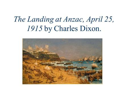 The Landing at Anzac, April 25, 1915 by Charles Dixon.