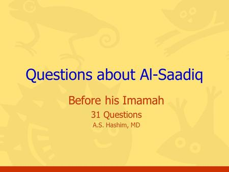 Before his Imamah 31 Questions A.S. Hashim, MD Questions about Al-Saadiq.
