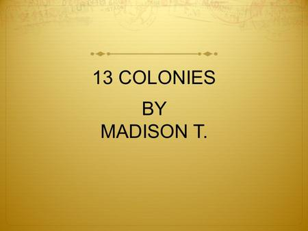 13 COLONIES BY MADISON T. James Madison He became the fourth president of the UNITED STATES.