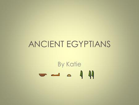 ANCIENT EGYPTIANS By Katie. Introduction The Ancient Egyptians were one of the most important civilizations of the past. They were famous for Tombs, monuments,