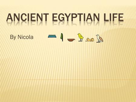 By Nicola.  The Ancient Egyptians were one of the most important civilizations of the past  They were famous for tombs, monuments, mummification and.