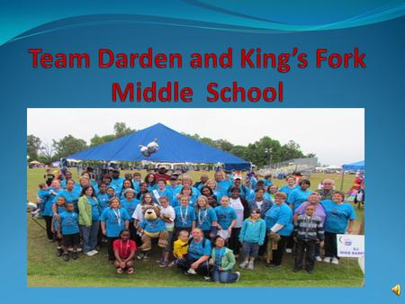 What is Team Darden? Team Darden is a Cancer Relay for Life Team for King's Fork Middle School. Relay for Life is a special walk that thousands of people.