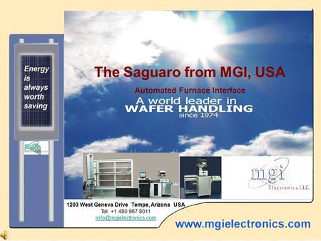 The Saguaro from MGI, USA Automated Furnace Interface 1203 West Geneva Drive Tempe, Arizona USA Tel: +1 480 967 8011