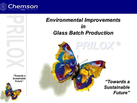 """Towards a Sustainable Future"" Environmental Improvements in Glass Batch Production ""Towards a SustainableFuture"" PRILOX ®"