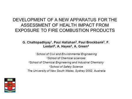 DEVELOPMENT OF A NEW APPARATUS FOR THE ASSESSMENT OF HEALTH IMPACT FROM EXPOSURE TO FIRE COMBUSTION PRODUCTS G. Chattopadhyay 1, Paul Hallahan 2, Paul.
