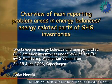 EUROPEAN TOPIC CENTRE ON AIR AND CLIMATE CHANGE Overview of main reporting problem areas in energy balances/ energy related parts of GHG inventories Workshop.