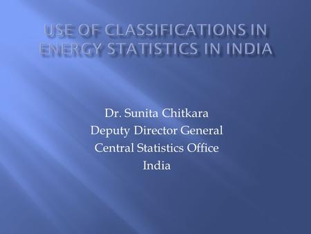 Dr. Sunita Chitkara Deputy Director General Central Statistics Office India.