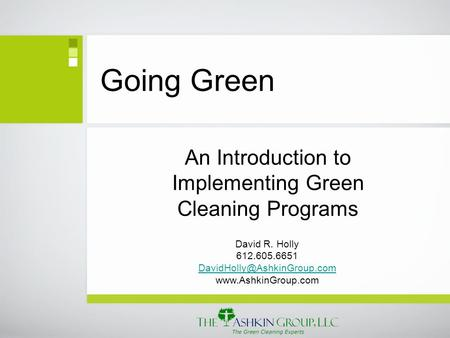 Going Green An Introduction to Implementing Green Cleaning Programs David R. Holly 612.605.6651