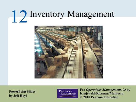12 – 1 Copyright © 2010 Pearson Education, Inc. Publishing as Prentice Hall. Inventory Management 12 For Operations Management, 9e by Krajewski/Ritzman/Malhotra.