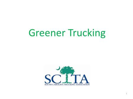 "Greener Trucking 1. The ""Trucking Industry"" Eclectic Mix of Industries 96% Small Businesses, < 20 Trucks 80+% of Communities Depend Exclusively on Trucks."