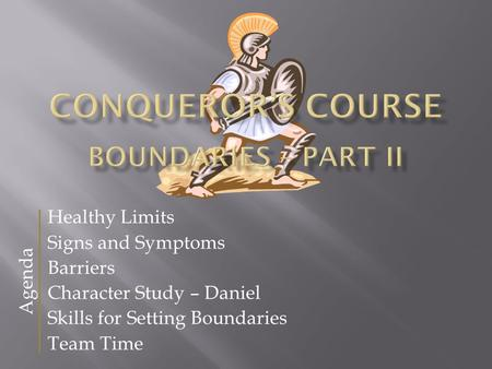 Healthy Limits Signs and Symptoms Barriers Character Study – Daniel Skills for Setting Boundaries Team Time Agenda.