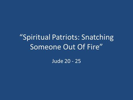 """Spiritual Patriots: Snatching Someone Out Of Fire"""