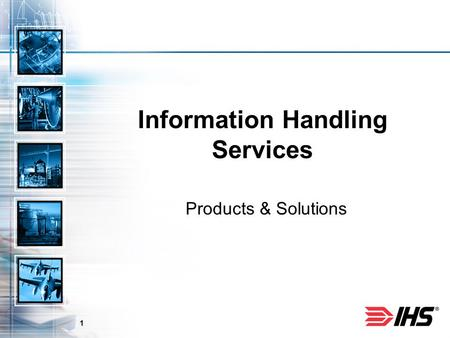 1 Information Handling Services Products & Solutions.