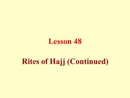 Lesson 48 Rites of Hajj (Continued). Sa`y (Hastening between As-Safa and Al-Marwah) The conditions of Sa`y are: a)to have an intention,